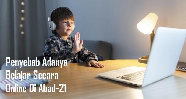 Penyebab Adanya Belajar Secara Online Di Abad-21