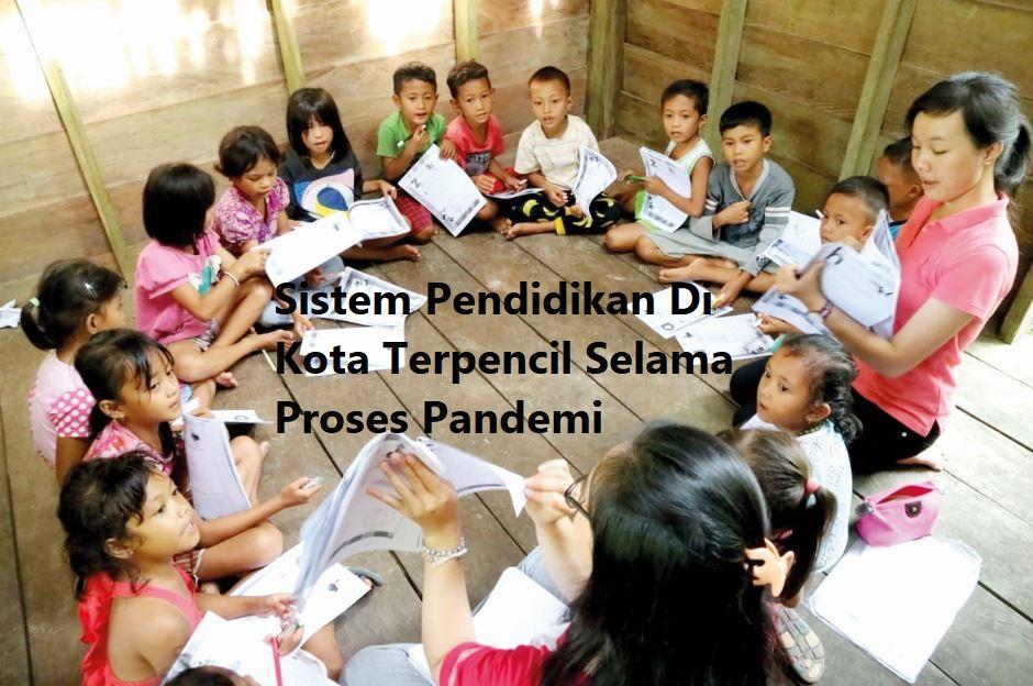 Sistem Pendidikan Di Kota Terpencil Selama Proses Pandemi