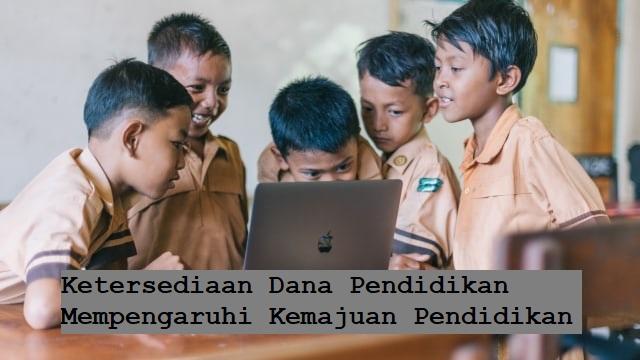 Ketersediaan Dana Pendidikan Mempengaruhi Kemajuan Pendidikan
