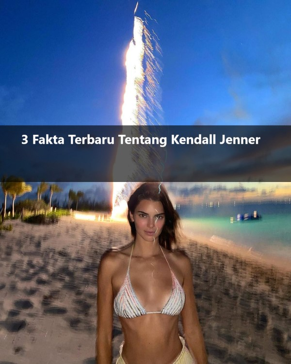 3 Fakta Terbaru Tentang Kendall Jenner