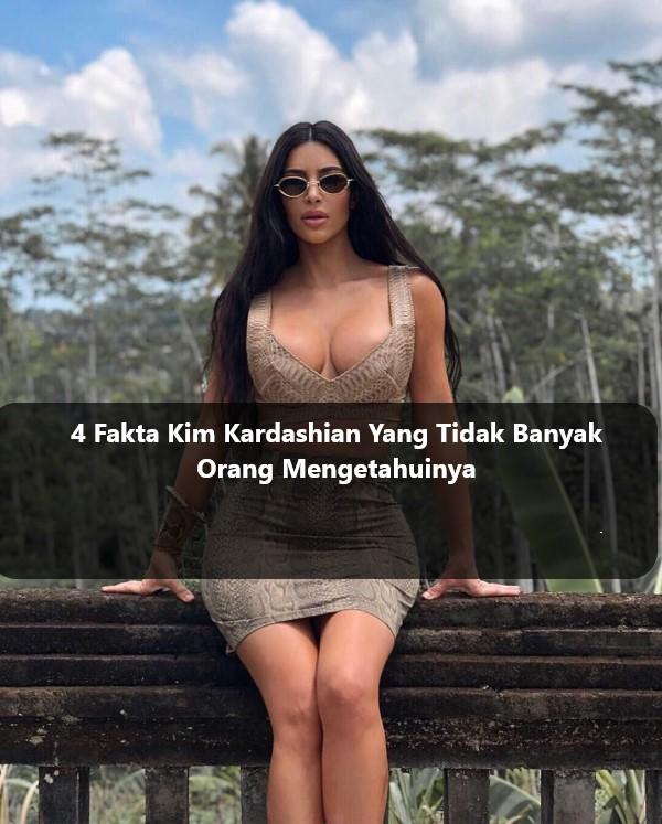 4 Fakta Kim Kardashian Yang Tidak Banyak Orang Mengetahuinya