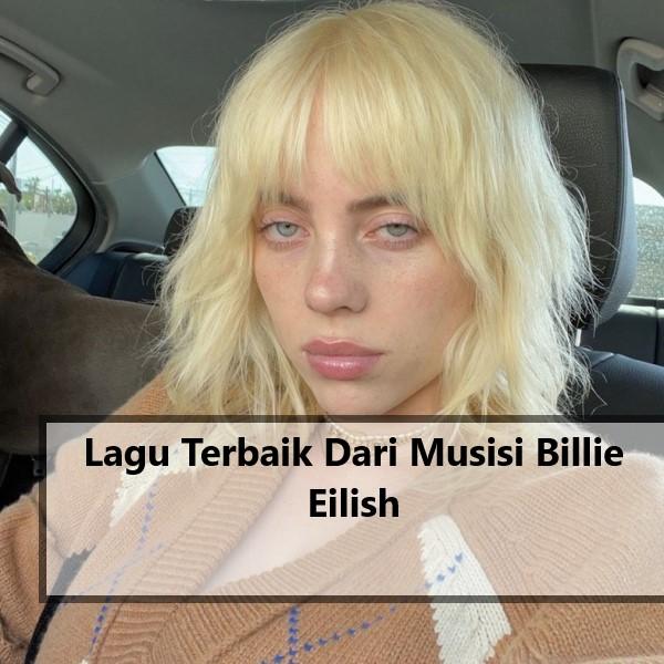 Lagu Terbaik Dari Musisi Billie Eilish